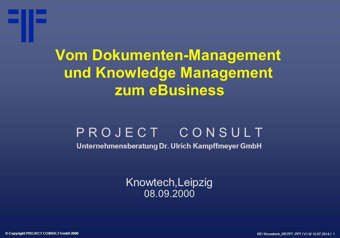 © Copyright PROJECT CONSULT GmbH 2000 Kff / Knowtech_Kff.PPT.PPT / V1.0/ 15.07.2014 / 1 Vom Dokumenten-Management und Knowledge Management zum eBusiness P R O J E C T C O N S U L T Unternehmensberatung Dr.