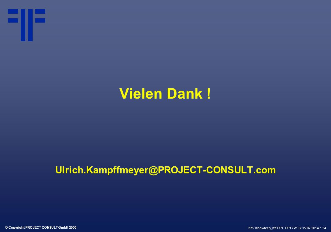 © Copyright PROJECT CONSULT GmbH 2000 Kff / Knowtech_Kff.PPT.PPT / V1.0/ 15.07.2014 / 24 Vielen Dank .