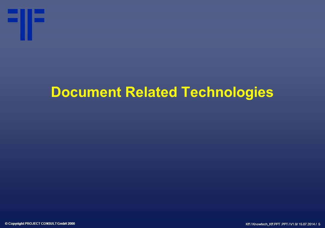 © Copyright PROJECT CONSULT GmbH 2000 Kff / Knowtech_Kff.PPT.PPT / V1.0/ 15.07.2014 / 5 Document Related Technologies