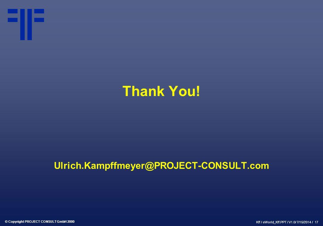 © Copyright PROJECT CONSULT GmbH 2000 Kff / eWorld_Kff.PPT / V1.0/ 7/15/2014 / 17 Thank You.