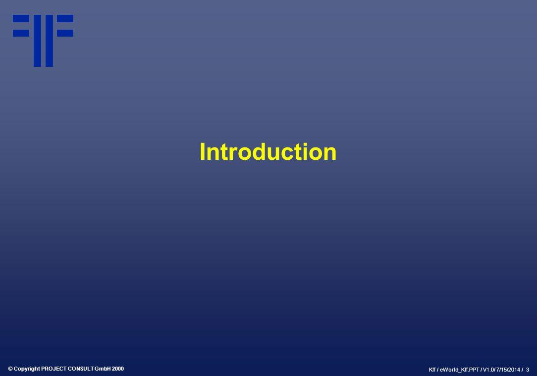 © Copyright PROJECT CONSULT GmbH 2000 Kff / eWorld_Kff.PPT / V1.0/ 7/15/2014 / 3 Introduction