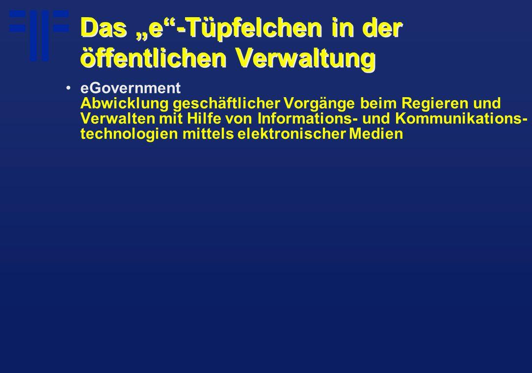"""Das """"e -Tüpfelchen in der öffentlichen Verwaltung eGovernment Abwicklung geschäftlicher Vorgänge beim Regieren und Verwalten mit Hilfe von Informations- und Kommunikations- technologien mittels elektronischer Medien"""