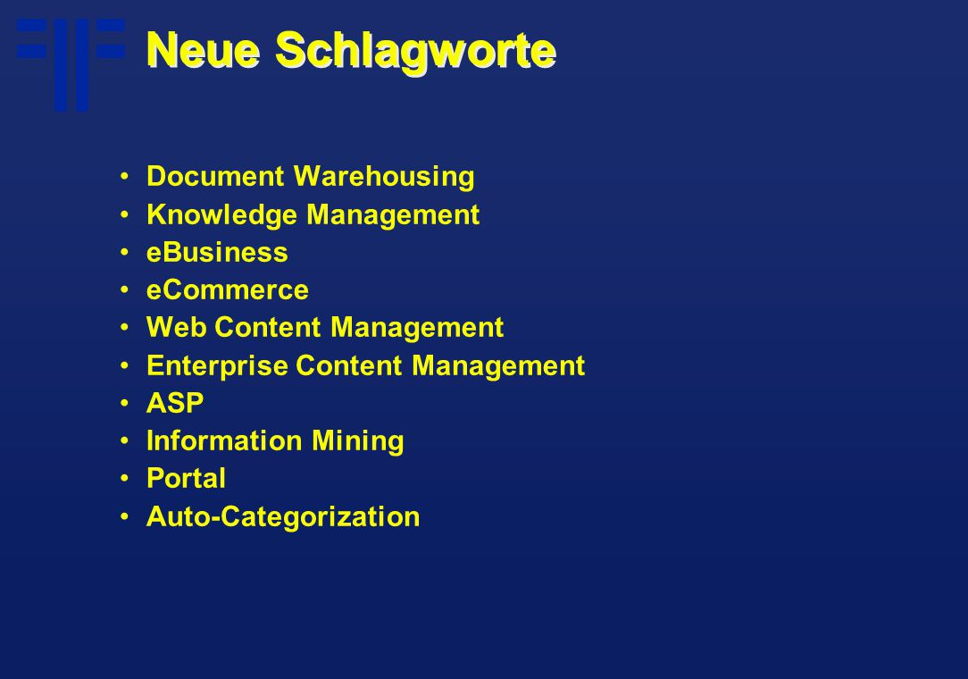 Neue Schlagworte Document Warehousing Knowledge Management eBusiness eCommerce Web Content Management Enterprise Content Management ASP Information Mining Portal Auto-Categorization
