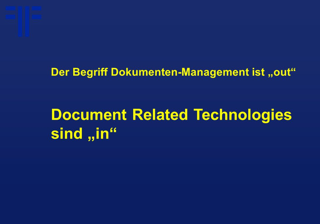 "Der Begriff Dokumenten-Management ist ""out Document Related Technologies sind ""in"