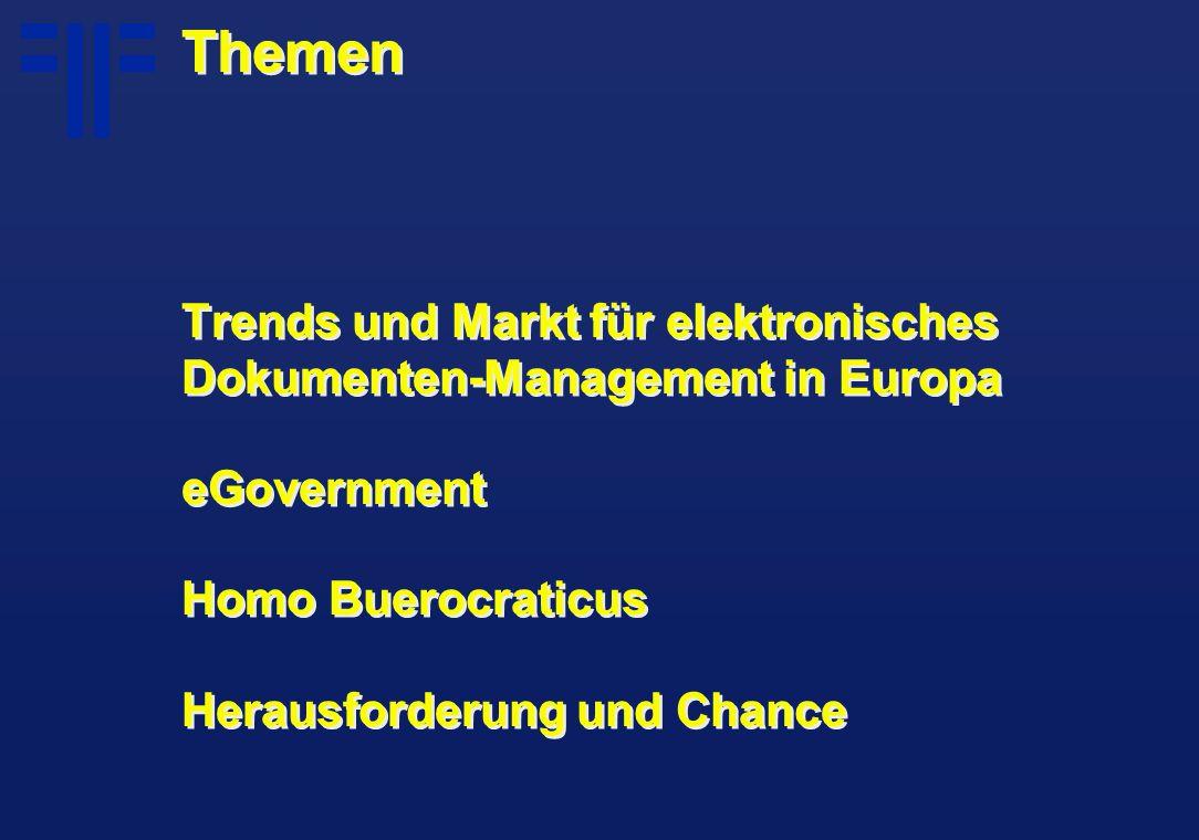Themen Trends und Markt für elektronisches Dokumenten-Management in Europa eGovernment Homo Buerocraticus Herausforderung und Chance