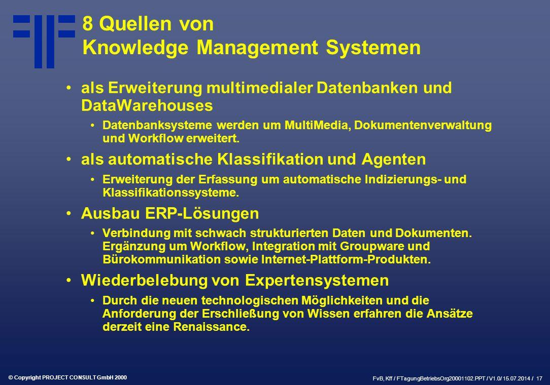 © Copyright PROJECT CONSULT GmbH 2000 FvB, Kff / FTagungBetriebsOrg20001102.PPT / V1.0/ 15.07.2014 / 17 als Erweiterung multimedialer Datenbanken und DataWarehouses Datenbanksysteme werden um MultiMedia, Dokumentenverwaltung und Workflow erweitert.