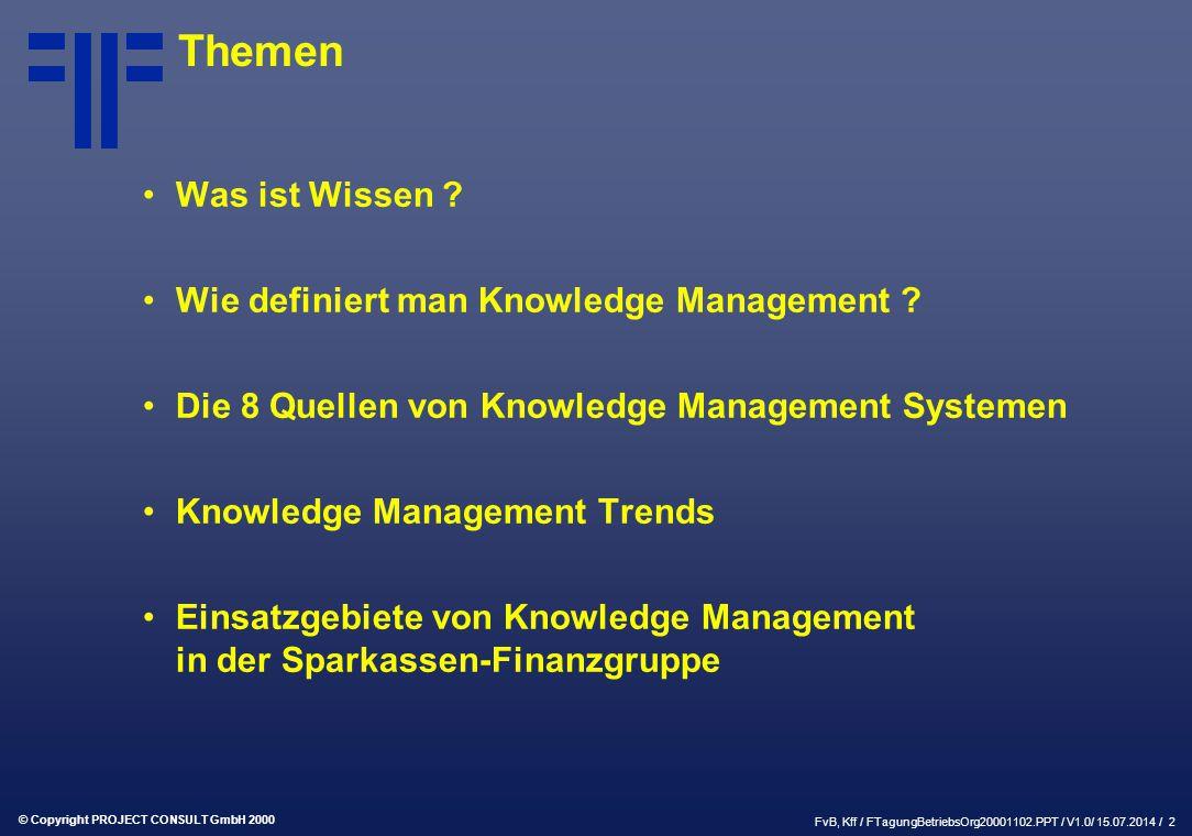 © Copyright PROJECT CONSULT GmbH 2000 FvB, Kff / FTagungBetriebsOrg20001102.PPT / V1.0/ 15.07.2014 / 2 Themen Was ist Wissen .