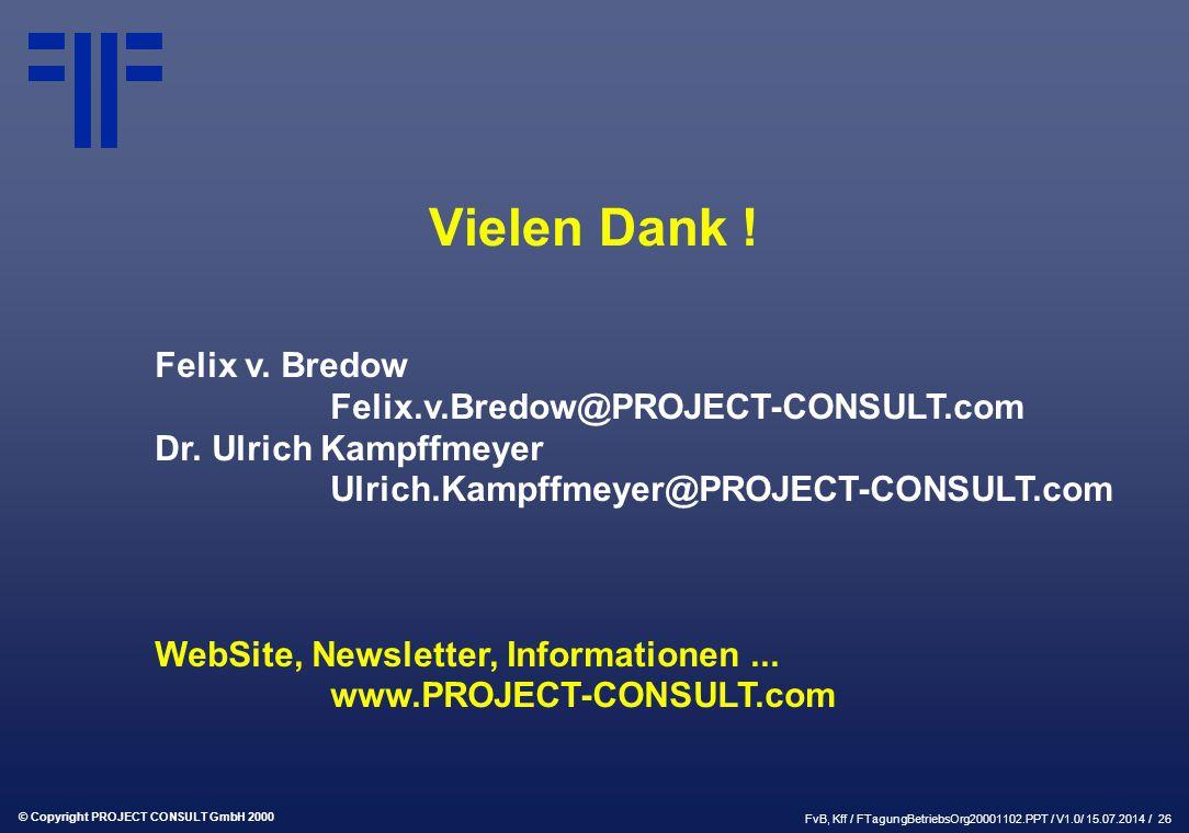 © Copyright PROJECT CONSULT GmbH 2000 FvB, Kff / FTagungBetriebsOrg20001102.PPT / V1.0/ 15.07.2014 / 26 Vielen Dank .