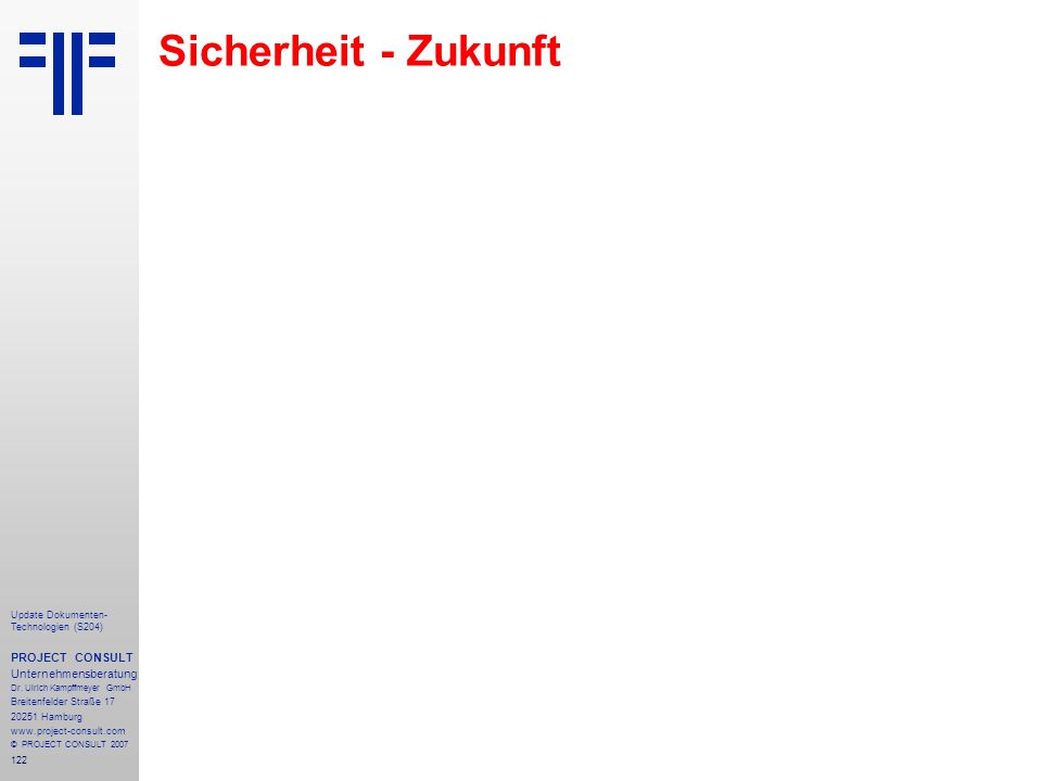 122 Update Dokumenten- Technologien (S204) PROJECT CONSULT Unternehmensberatung Dr. Ulrich Kampffmeyer GmbH Breitenfelder Straße 17 20251 Hamburg www.