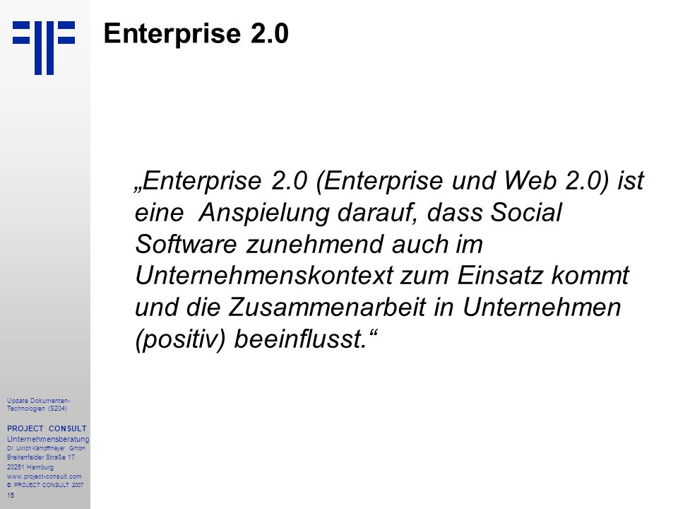 15 Update Dokumenten- Technologien (S204) PROJECT CONSULT Unternehmensberatung Dr. Ulrich Kampffmeyer GmbH Breitenfelder Straße 17 20251 Hamburg www.p
