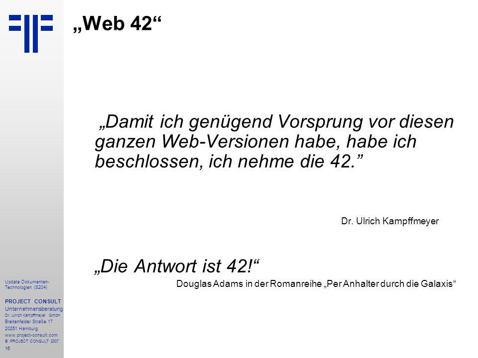 16 Update Dokumenten- Technologien (S204) PROJECT CONSULT Unternehmensberatung Dr. Ulrich Kampffmeyer GmbH Breitenfelder Straße 17 20251 Hamburg www.p