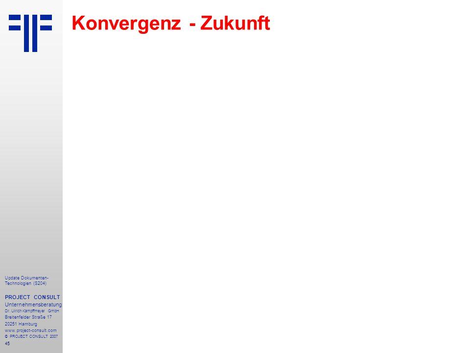 45 Update Dokumenten- Technologien (S204) PROJECT CONSULT Unternehmensberatung Dr. Ulrich Kampffmeyer GmbH Breitenfelder Straße 17 20251 Hamburg www.p