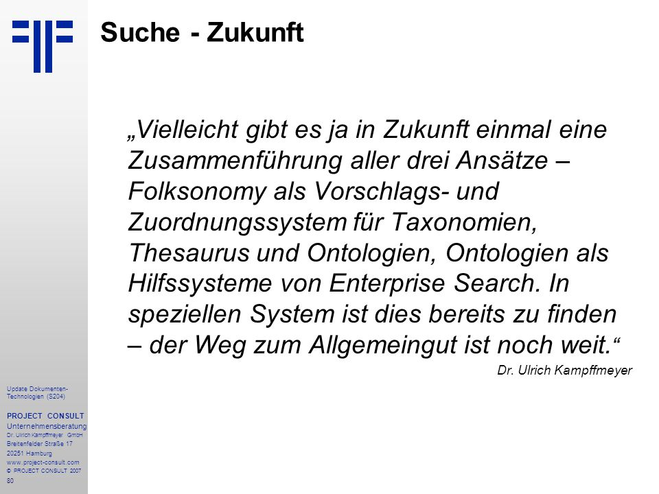 80 Update Dokumenten- Technologien (S204) PROJECT CONSULT Unternehmensberatung Dr. Ulrich Kampffmeyer GmbH Breitenfelder Straße 17 20251 Hamburg www.p