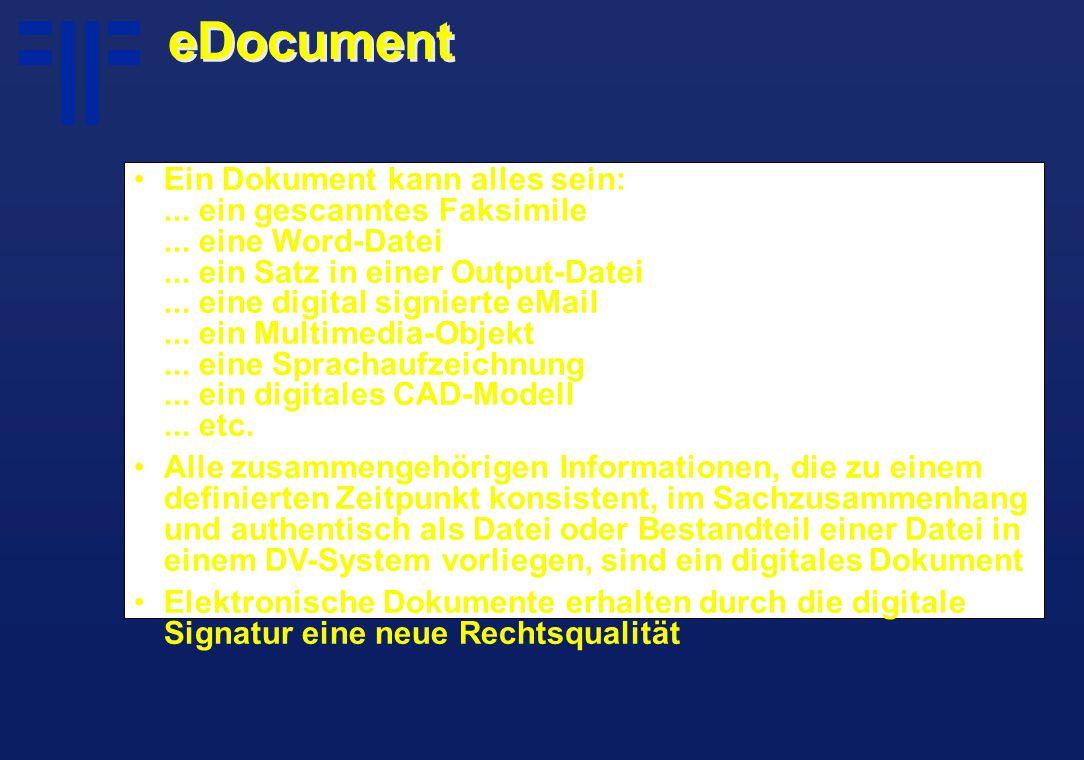 eDocument Ein Dokument kann alles sein:... ein gescanntes Faksimile... eine Word-Datei... ein Satz in einer Output-Datei... eine digital signierte eMa