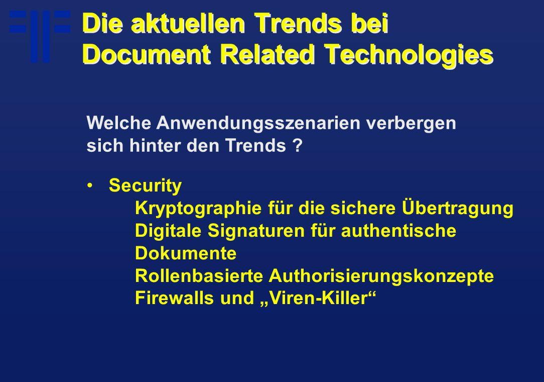 """Security Kryptographie für die sichere Übertragung Digitale Signaturen für authentische Dokumente Rollenbasierte Authorisierungskonzepte Firewalls und """"Viren-Killer Die aktuellen Trends bei Document Related Technologies Welche Anwendungsszenarien verbergen sich hinter den Trends ?"""