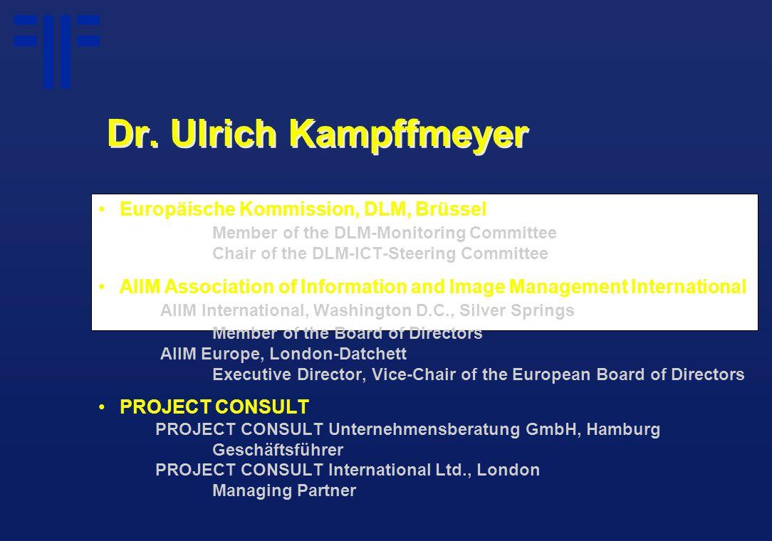 Dr. Ulrich Kampffmeyer Europäische Kommission, DLM, Brüssel Member of the DLM-Monitoring Committee Chair of the DLM-ICT-Steering Committee AIIM Associ