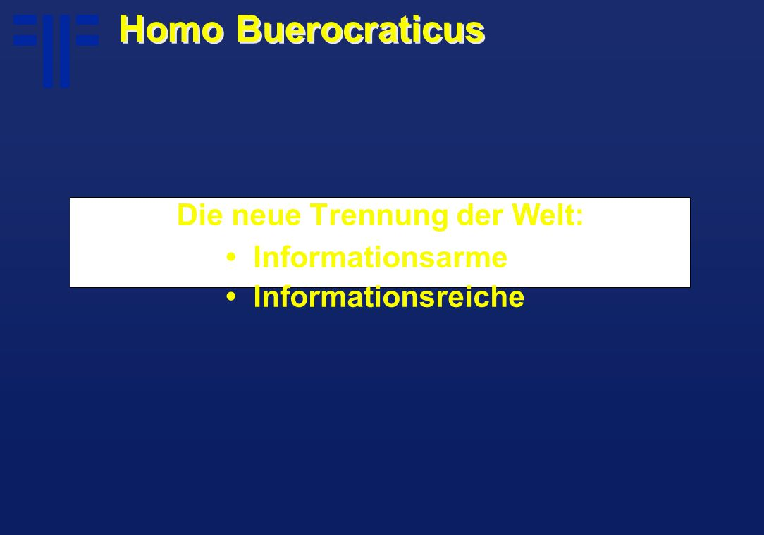 Die neue Trennung der Welt: Informationsarme Informationsreiche Homo Buerocraticus