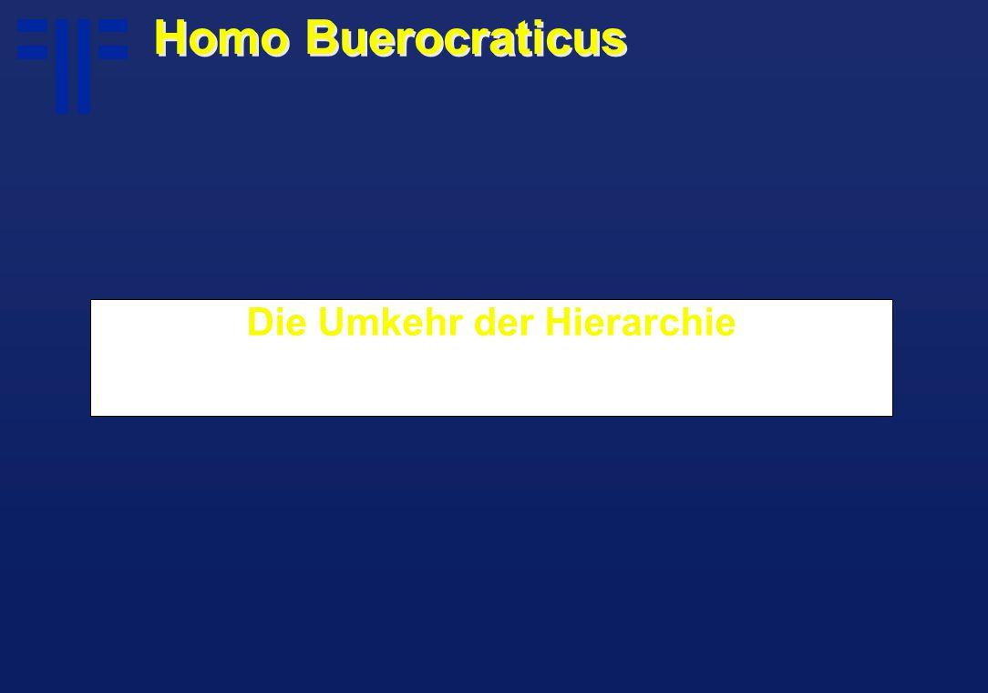 Die Umkehr der Hierarchie Homo Buerocraticus