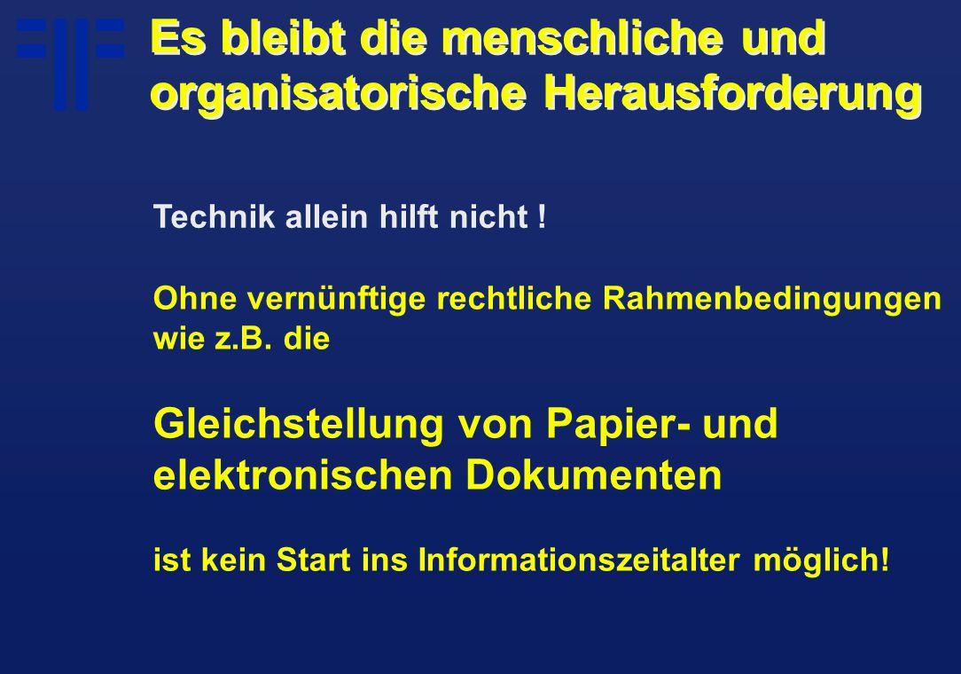 Ohne vernünftige rechtliche Rahmenbedingungen wie z.B. die Gleichstellung von Papier- und elektronischen Dokumenten ist kein Start ins Informationszei