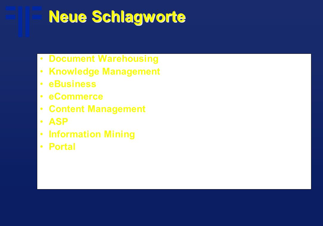 Neue Schlagworte Document Warehousing Knowledge Management eBusiness eCommerce Content Management ASP Information Mining Portal