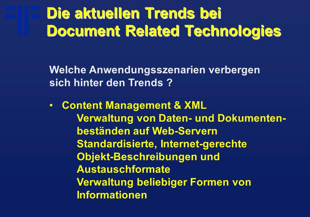 Content Management & XML Verwaltung von Daten- und Dokumenten- beständen auf Web-Servern Standardisierte, Internet-gerechte Objekt-Beschreibungen und Austauschformate Verwaltung beliebiger Formen von Informationen Welche Anwendungsszenarien verbergen sich hinter den Trends .