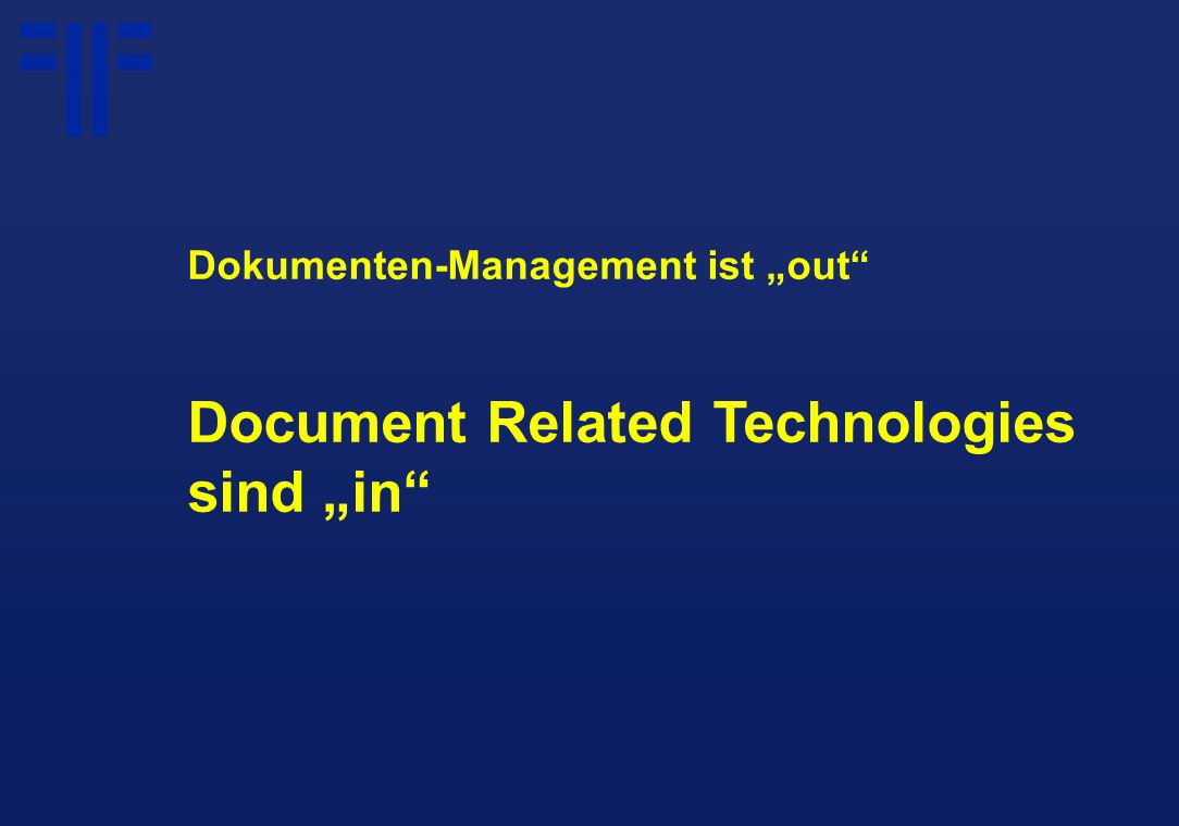 "Dokumenten-Management ist ""out Document Related Technologies sind ""in"