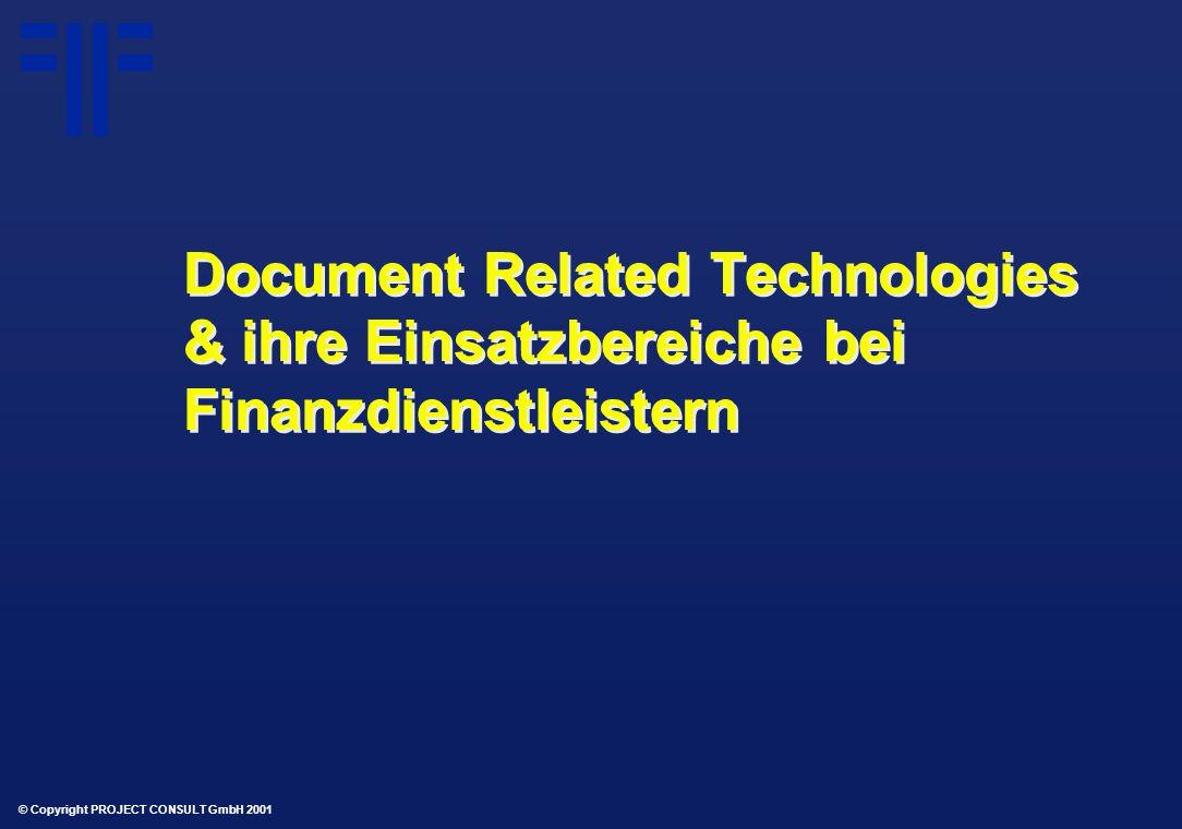 © Copyright PROJECT CONSULT GmbH 2001 Document Related Technologies & ihre Einsatzbereiche bei Finanzdienstleistern