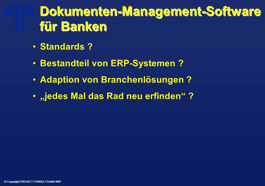 © Copyright PROJECT CONSULT GmbH 2001 Dokumenten-Management-Software für Banken Standards .
