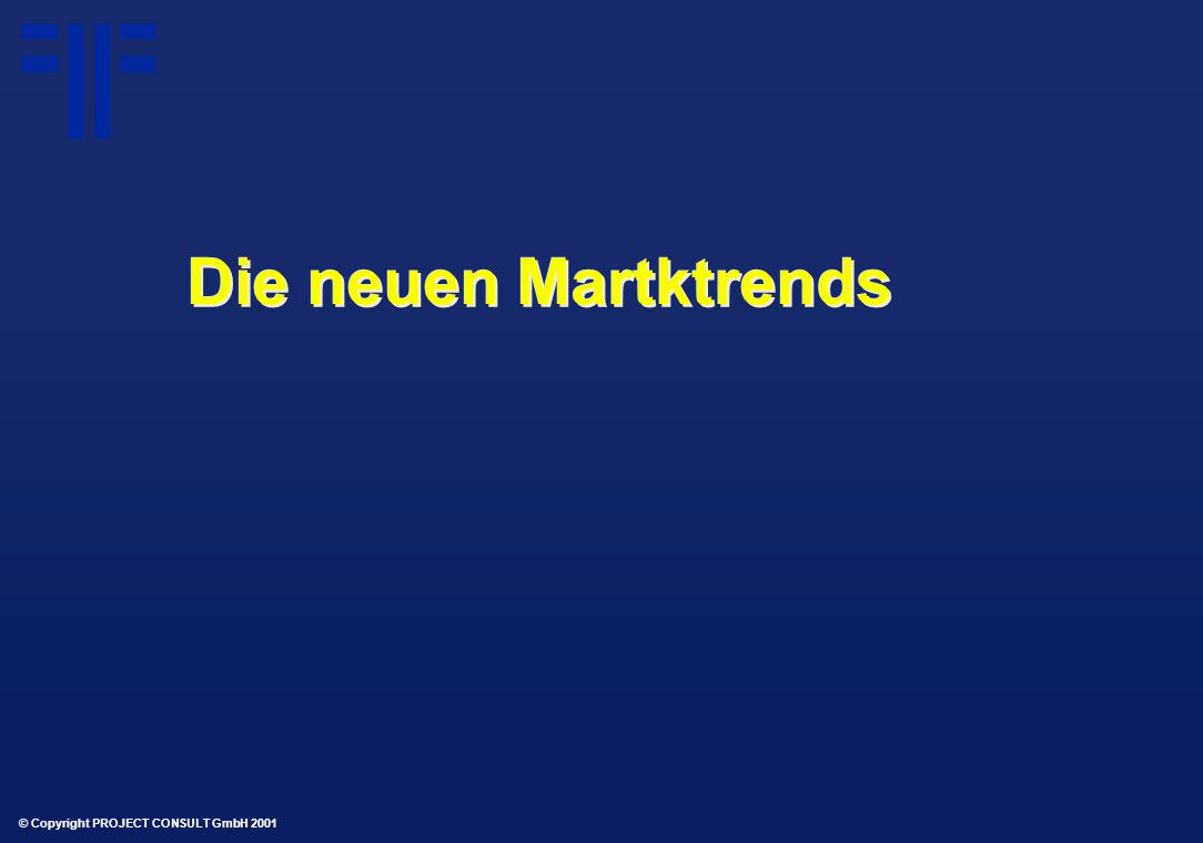 © Copyright PROJECT CONSULT GmbH 2001 Die neuen Martktrends