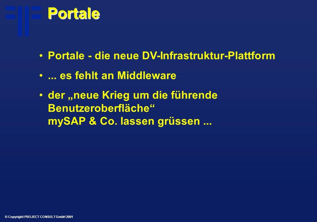 © Copyright PROJECT CONSULT GmbH 2001 Portale Portale - die neue DV-Infrastruktur-Plattform...