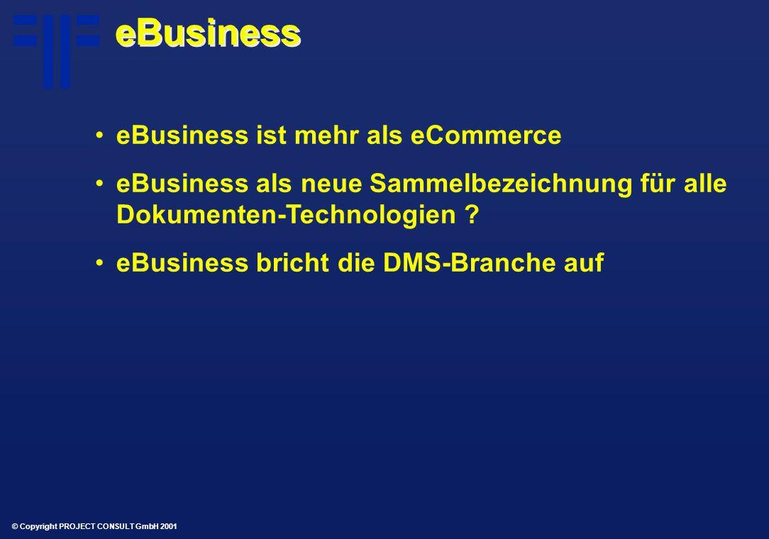 © Copyright PROJECT CONSULT GmbH 2001 eBusiness eBusiness ist mehr als eCommerce eBusiness als neue Sammelbezeichnung für alle Dokumenten-Technologien .