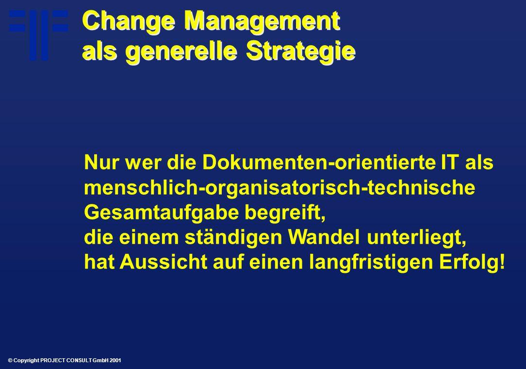 © Copyright PROJECT CONSULT GmbH 2001 Nur wer die Dokumenten-orientierte IT als menschlich-organisatorisch-technische Gesamtaufgabe begreift, die einem ständigen Wandel unterliegt, hat Aussicht auf einen langfristigen Erfolg.