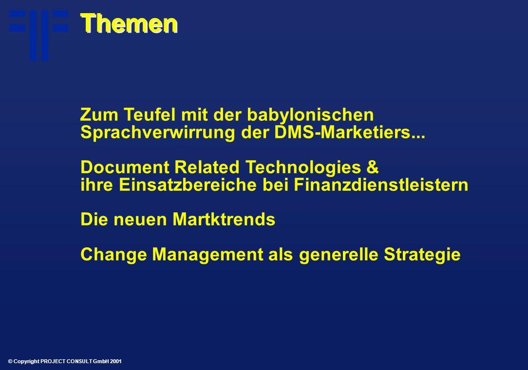 © Copyright PROJECT CONSULT GmbH 2001 Themen Zum Teufel mit der babylonischen Sprachverwirrung der DMS-Marketiers...