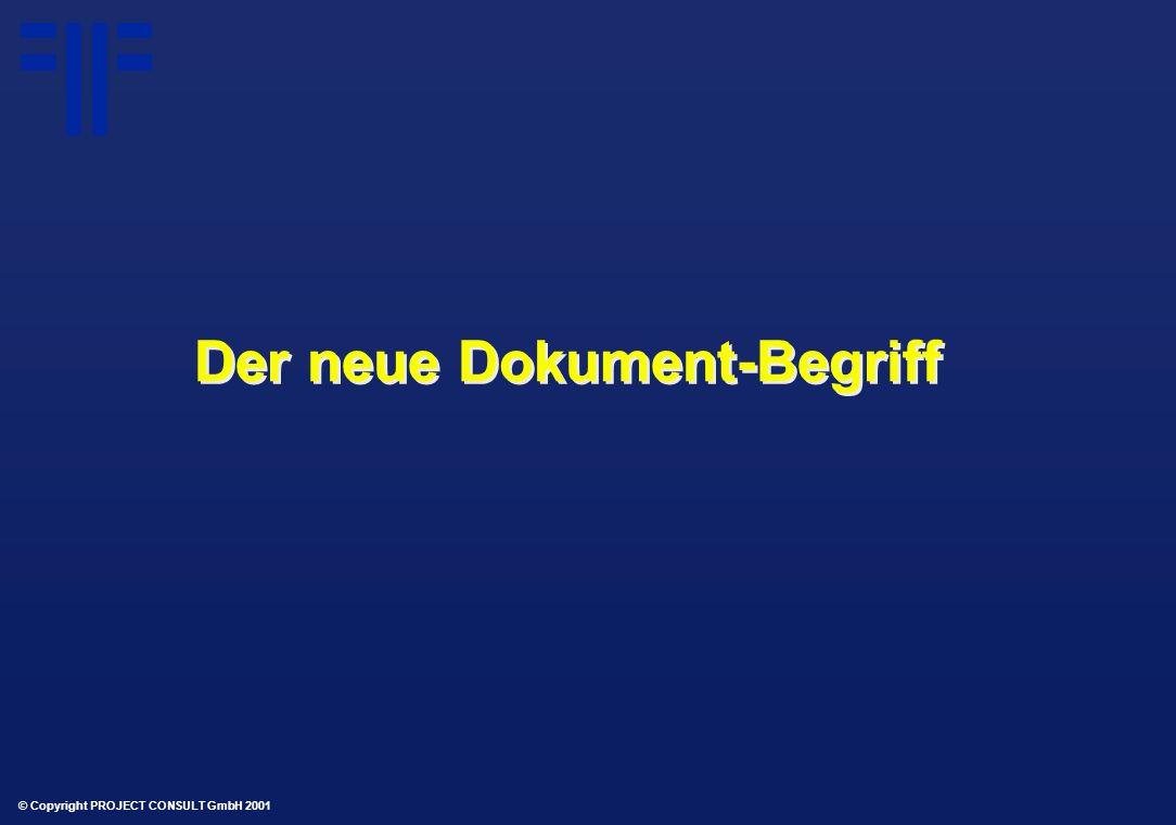 © Copyright PROJECT CONSULT GmbH 2001 Der neue Dokument-Begriff