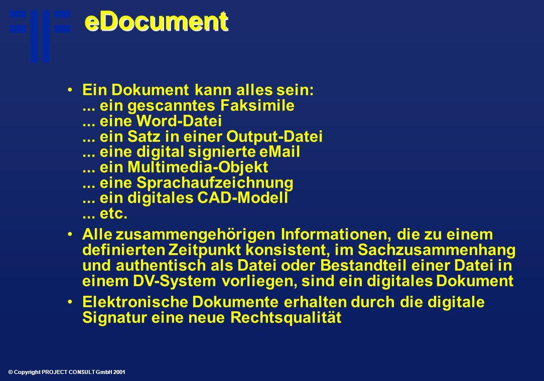 © Copyright PROJECT CONSULT GmbH 2001 eDocument Ein Dokument kann alles sein:...