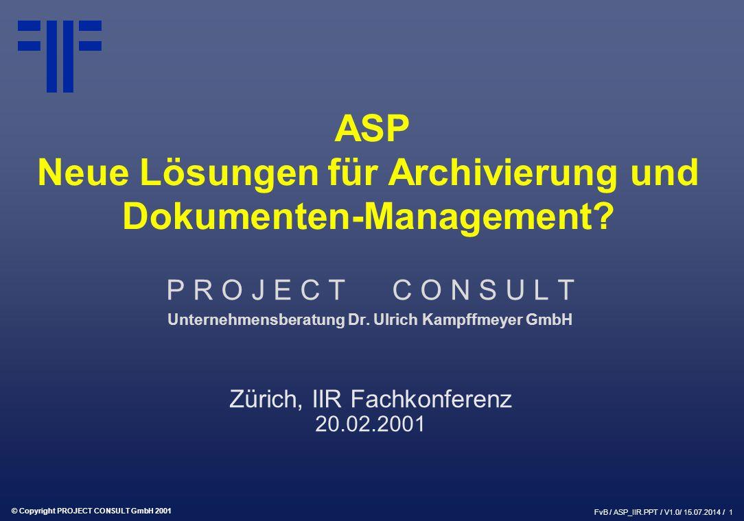 © Copyright PROJECT CONSULT GmbH 2001 FvB / ASP_IIR.PPT / V1.0/ 15.07.2014 / 1 ASP Neue Lösungen für Archivierung und Dokumenten-Management.
