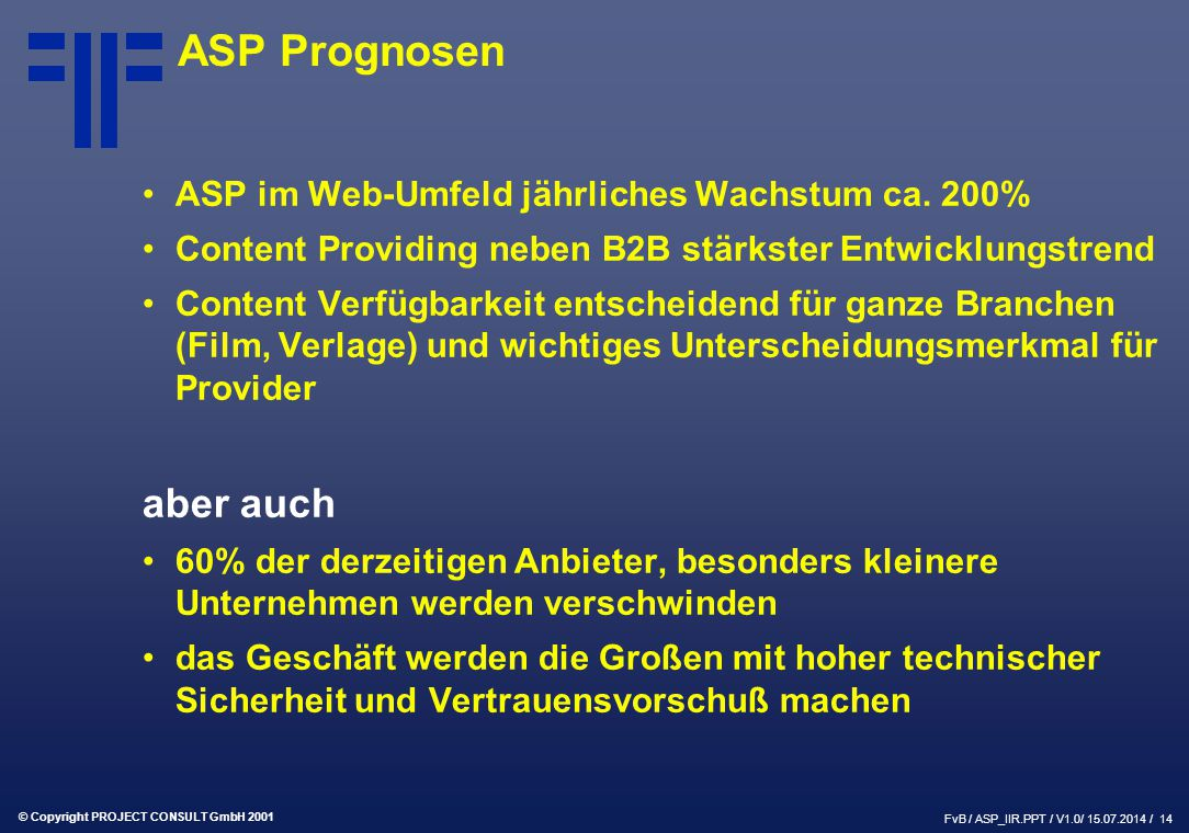 © Copyright PROJECT CONSULT GmbH 2001 FvB / ASP_IIR.PPT / V1.0/ 15.07.2014 / 14 ASP Prognosen ASP im Web-Umfeld jährliches Wachstum ca.
