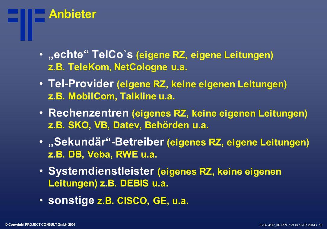 """© Copyright PROJECT CONSULT GmbH 2001 FvB / ASP_IIR.PPT / V1.0/ 15.07.2014 / 18 Anbieter """"echte TelCo`s (eigene RZ, eigene Leitungen) z.B."""