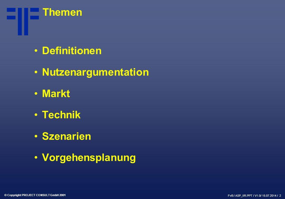 © Copyright PROJECT CONSULT GmbH 2001 FvB / ASP_IIR.PPT / V1.0/ 15.07.2014 / 2 Themen Definitionen Nutzenargumentation Markt Technik Szenarien Vorgehensplanung