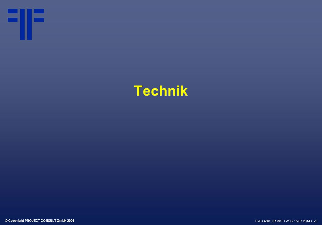 © Copyright PROJECT CONSULT GmbH 2001 FvB / ASP_IIR.PPT / V1.0/ / 23 Technik
