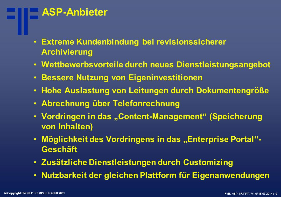 © Copyright PROJECT CONSULT GmbH 2001 FvB / ASP_IIR.PPT / V1.0/ 15.07.2014 / 9 ASP-Anbieter Extreme Kundenbindung bei revisionssicherer Archivierung W
