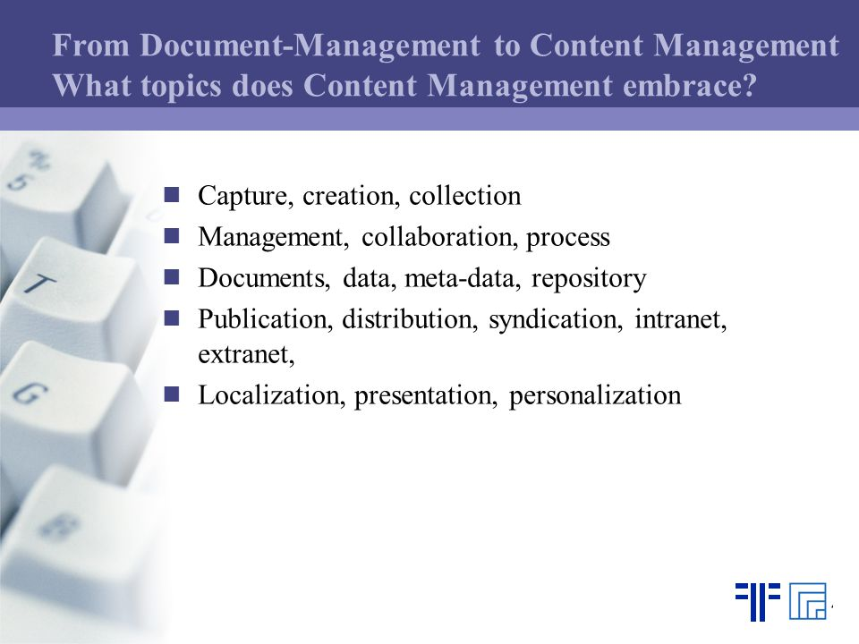From Document-Management to Content Management What topics does Content Management embrace.