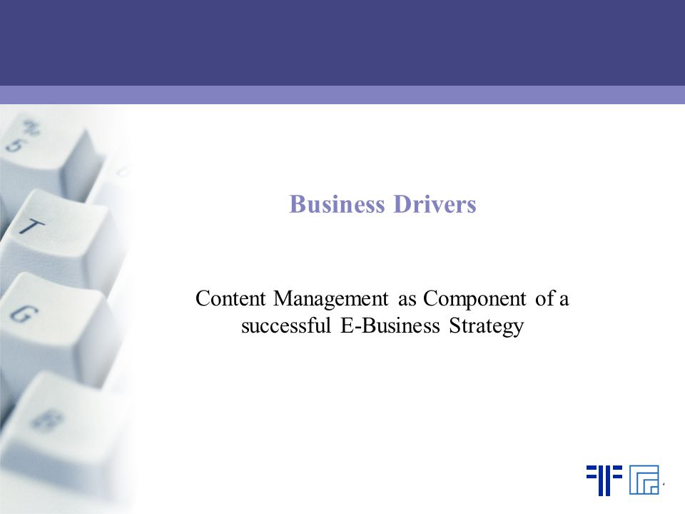 Business Drivers Content Management as Component of a successful E-Business Strategy