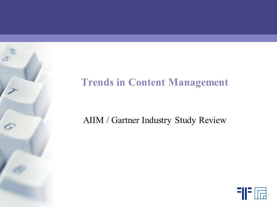 Trends in Content Management AIIM / Gartner Industry Study Review