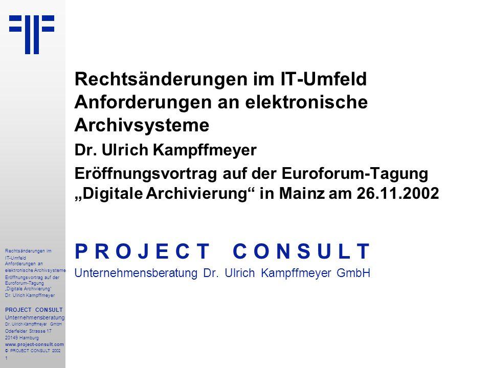 """2 Rechtsänderungen im IT-Umfeld Anforderungen an elektronische Archivsysteme Eröffnungsvortrag auf der Euroforum-Tagung """"Digitale Archivierung Dr."""