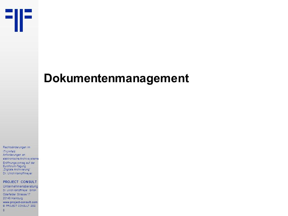 """8 Rechtsänderungen im IT-Umfeld Anforderungen an elektronische Archivsysteme Eröffnungsvortrag auf der Euroforum-Tagung """"Digitale Archivierung Dr."""