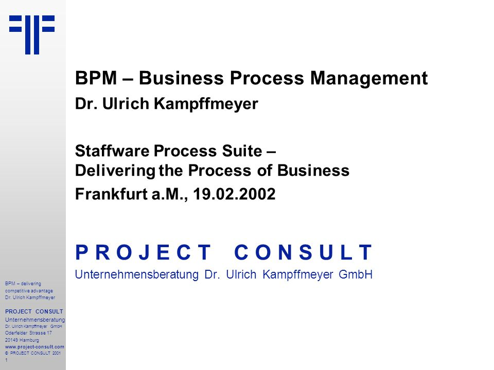 1 BPM – delivering competitive advantage Dr. Ulrich Kampffmeyer PROJECT CONSULT Unternehmensberatung Dr. Ulrich Kampffmeyer GmbH Oderfelder Strasse 17