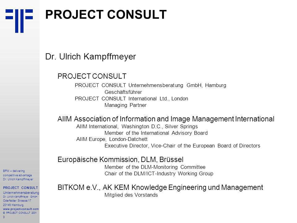 3 BPM – delivering competitive advantage Dr. Ulrich Kampffmeyer PROJECT CONSULT Unternehmensberatung Dr. Ulrich Kampffmeyer GmbH Oderfelder Strasse 17