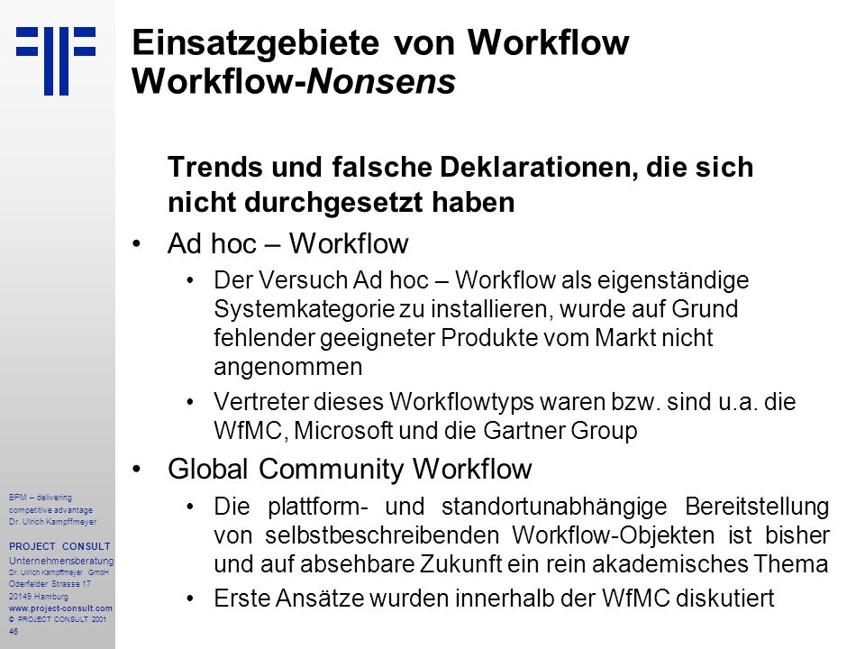 46 BPM – delivering competitive advantage Dr. Ulrich Kampffmeyer PROJECT CONSULT Unternehmensberatung Dr. Ulrich Kampffmeyer GmbH Oderfelder Strasse 1