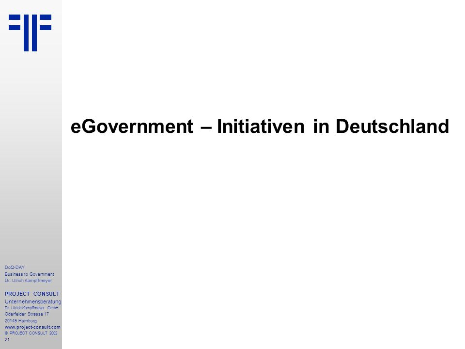 21 DoQ-DAY Business to Government Dr. Ulrich Kampffmeyer PROJECT CONSULT Unternehmensberatung Dr.